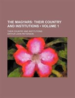 The Magyars (volume 1); Their Country And Institutions. Their Country And Institutions
