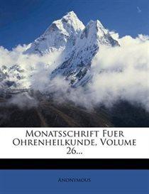 Monatsschrift Fuer Ohrenheilkunde, Volume 26...