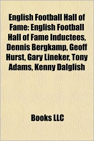 English Football Hall of Fame: English Football Hall of Fame Inductees, Dennis Bergkamp, Geoff Hurst, Gary Lineker, Tony Adams, Kenny Dalglish