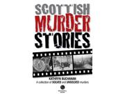 Scottish Murder Stories: A Selcetion Of Solved And Unsolved Murders