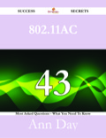 802.11ac 43 Success Secrets - 43 Most Asked Questions On 802.11ac - What You Need To Know
