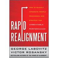 Rapid Realignment : How to Quickly Integrate People, Processes, and Strategy for Unbeatable Performance