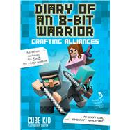 Diary Of An 8-bit Warrior: Crafting Alliances (book 3 8-bit Warrior Series) An Unofficial Minecraft Adventure