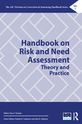 The Handbook on Risk and Need Assessment: Theory and Practice covers risk assessments for individuals being considered for parole or probation