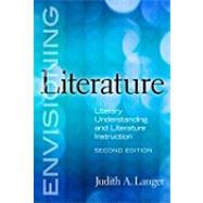 Envisioning Literature : Literary Understanding and Literature Instruction