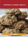 Oatmeal Cookie Greats: Delicious Oatmeal Cookie Recipes, The Top 51 Oatmeal Cookie Recipes