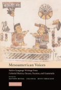 Mesoamerican Voices, first published in 2006, presents a collection of indigenous-language writings from the colonial period, translated into English