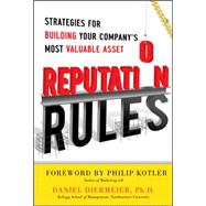 Reputation Rules: Strategies For Building Your Companys Most Valuable Asset