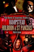 In Foul Deeds and Suspicious Deaths In Hampstead, Holburn and St Pancras the chill of evil is brought close to home as each chapter investigates the darker side of humanity in cases of murder, deceit and pure malice in this corner of London