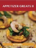 Appetizers Greats Ii: Delicious Appetizers Recipes, The Top 88 Appetizers Recipes