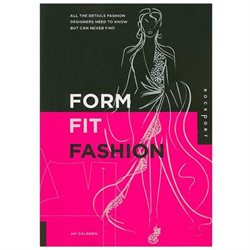 Form, Fit, and Fashion: All the Details Fashion Designers Need to Know But Can Never Find