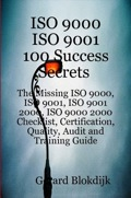 Iso 9000 Iso 9001 100 Success Secrets; The Missing Iso 9000, Iso 9001, Iso 9001 2000, Iso 9000 2000 Checklist, Certification, Quality, Audit And Training Guide