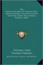 The Poetical Works Of Thomas Gray, Thomas Parnell, William Collins, Matthew Green And Thomas Warton (1883)
