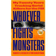 Whoever Fights Monsters : My Twenty Years of Tracking Serial Killers for the FBI