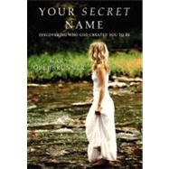 Your Secret Name : Discovering Who God Created You to Be