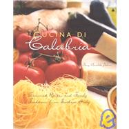 Cucina Di Calabria : Treasured Recipes and Family Traditions from Southern Italy