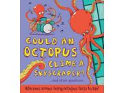Could an Octopus Climb a Skyscraper? What If a Binding: Hardcover Publisher: Qed Pub Inc Publish Date: 2015/04/01 Synopsis: Offers facts about octopuses and the way they live, including what they eat, how they use the suckers on their tentacles, and where they can be found