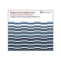 Mitten wir im Leben sind: Romantische Musik für Männerchor (Music CD)