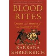 Blood Rites : Origins and History of the Passions of War