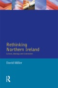 Rethinking Northern Ireland provides a coherent and critical account of the Northern Ireland conflict