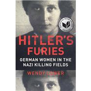 Hitler's Furies : The Uncovered Story of German Women on the Nazi Killing Fields