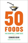 With 50 Foods, noted authority Edward Behr has created the definitive guide to the foods every food lover must know