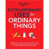 Extraordinary Uses for Ordinary Things: 2,317 Ingenious Uses for Vinegar, Salt, Coffee Grounds, String, Pantyhose, Mayonnaise, Clothespins, Aspirin, and More Th