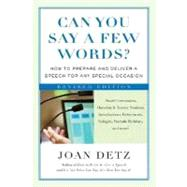 Can You Say a Few Words?, Second Revised Edition How to Prepare and Deliver a Speech for Any Special Occasion
