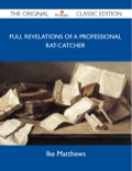 Finally available, a high quality book of the original classic edition of Full Revelations of a Professional Rat-catcher.This is a new and freshly published edition of this culturally important work by Ike Matthews, which is now, at last, again available to you.Enjoy this classic work today