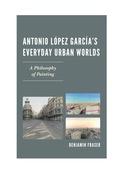 Antonio López García's Everyday Urban Worlds