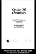 Crude Oil Chemistry is foremost a scientifically exact guide to the full family of classical and modern analytical and process technologies in petroleum refining