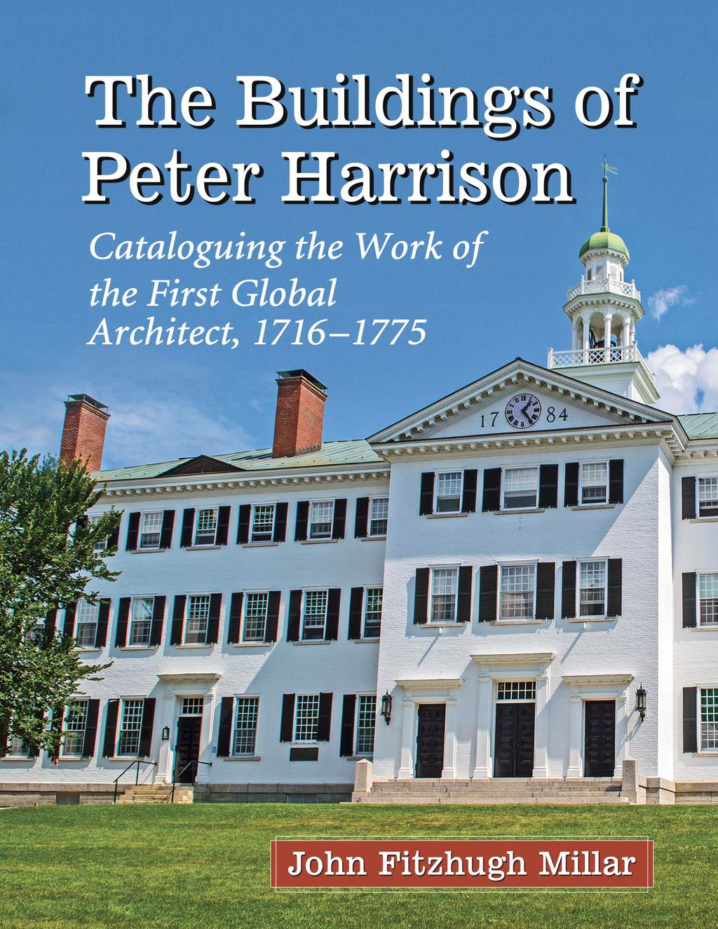 The Buildings Of Peter Harrison: Cataloguing The Work Of The First Global Architect  1716-1775 (ebook)