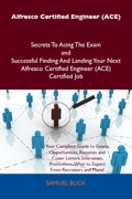 Alfresco Certified Engineer (ace) Secrets To Acing The Exam And Successful Finding And Landing Your Next Alfresco Certified Engineer (ace) Certified Job