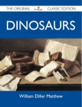 Dinosaurs by William Diller Matthew - The Original Classic EditionFinally available, a high quality book of the original classic edition.This is a new and freshly published edition of this culturally important work, which is now, at last, again available to you.Enjoy this classic work today