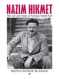 Nâzim Hikmet: The Life And Times Of Turkey's World Poet