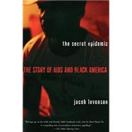 Secret Epidemic : The Story of AIDS and Black America