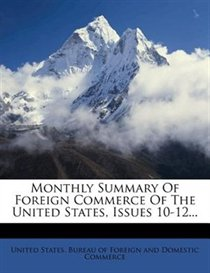 Monthly Summary Of Foreign Commerce Of The United States, Issues 10-12...