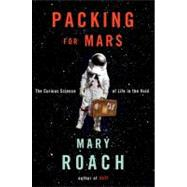 Packing for Mars : The Curious Science of Life in the Void