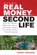 SIGN ON. SAY HELLO. START MAKING MONEY. With a population in the millions and a monthly growth rate of 20 percent, Second Life® is a virtual 3-D world bursting with opportunities in areas like real estate, legal practice, and marketing, corporate connections, and people just like you. This all-in-one guide will show you, step by step, how to use Second Life as an alternative marketplace. Learn how to: Create a cool avatar and connect with residents Adapt your business for the virtual environment Play for profit--and bring your dreams to life