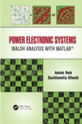 A Totally Different Outlook on Power Electronic System Analysis Power Electronic Systems: Walsh Analysis with MATLAB® builds a case for Walsh analysis as a powerful tool in the study of power electronic systems