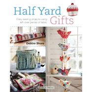 Half Yard Gifts Easy Sewing Projects Using Left-over Pieces Of Fabric