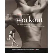 The New York City Ballet Workout: Fifty Stretches And Exercises Anyone Can Do For A Strong, Graceful, And Sculpted Body