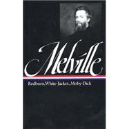 Herman Melville Redburn His 1st Voyage: White-jacket Or The World In A Man Of War : Moby Dick Or The Whale