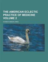 The American Eclectic Practice Of Medicine Volume 2