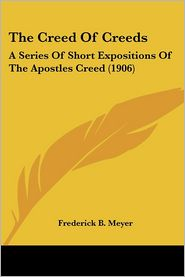 Creed of Creeds: A Series of Short Expositions of the Apostles Creed (1906)
