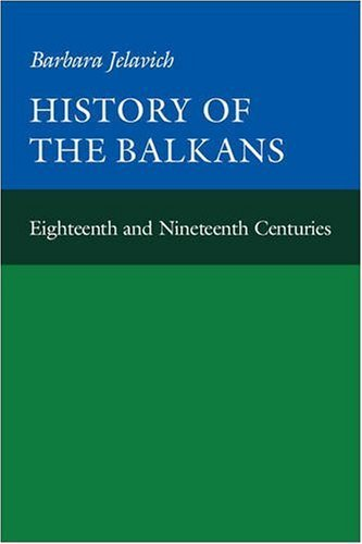 History of the Balkans, Vol. 1: Eighteenth and Nineteenth Centuries (Joint Committee on Eastern Europe Publication Series)