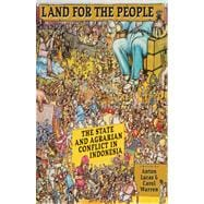 Land for the People : The State and Agrarian Conflict in Indonesia