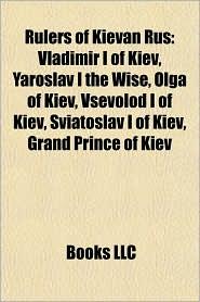 Rulers of Kievan Rus: Vladimir I of Kiev, Yaroslav I the Wise, Olga of Kiev, Vsevolod I of Kiev, Sviatoslav I of Kiev, Grand Prince of Kiev