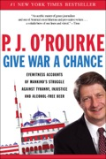In the spirit of his savagely funny and national best-seller Parliament of Whores, Give War a Chance is P