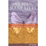 One Soul, Many Lives : First Hand Stories of Reincarnation and the Striking Evidence of Past Lives